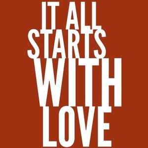 ...IT ALL STARTS WiTH LOVE